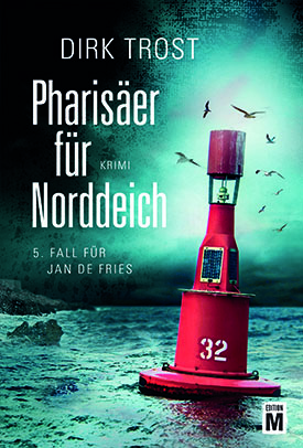 Pharisaer für Norddeich. The fifth case for Jan De Fried, by Dirk Trost